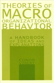 Theories of Macro-Organizational Behavior: A Handbook of Ideas and Explanations - Vibert, Conor