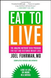 Eat to Live : The Amazing Nutrient-Rich Program for Fast and Sustained Weight Loss - Fuhrman, Joel