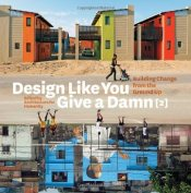 Design Like You Give a Damn 2 : Building Change from the Ground Up :  Architecture for Humanity - Collective,