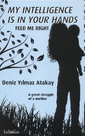 My Intelligence Is In Your Hands : Feed Me Right - Atakay, Deniz Yılmaz
