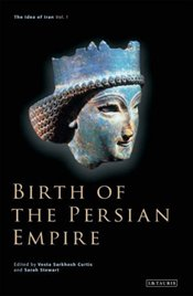Birth of the Persian Empire : Idea of Iran Vol. 1  - Curtis, Vesta Sarkhosh