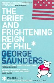 Brief and Frightening Reign of Phil: (Includes the In Persuasion Nation Collection) - Saunders, George