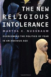 New Religious Intolerance : Overcoming the Politics of Fear in an Anxious Age - Nussbaum, Martha C.
