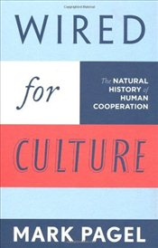 Wired for Culture : The Natural History of Human Cooperation - Pagel, Mark D.