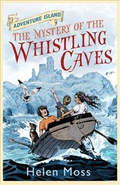 Adventure Island : The Mystery of the Whistling Caves - Moss, Helen