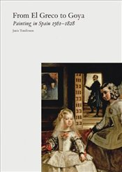 From El Greco to Goya : Painting in Spain 1561-1828 - Tomlinson, Janis A.