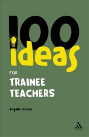 100 Ideas for Trainee Teachers - Cooze, Angella