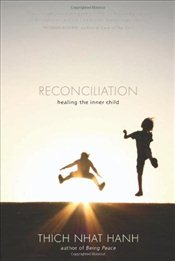 Reconciliation : Healing the Inner Child - Hanh, Thich Nhat