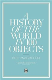 History of the World in 100 Objects - MacGregor, Neil