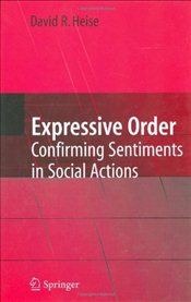 Expressive Order : Confirming Sentiments in Social Actions - Heise, David R.