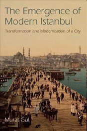 Emergence of Modern Istanbul : Transformation and Modernisation of a City - Gül, Murat