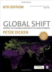 Global Shift : Mapping the Changing Contours of the World Economy - Dicken, Peter