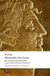 Alexander the Great : The Anabasis and the Indica - ARRIAN,