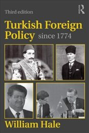 Turkish Foreign Policy since 1774 3e - Hale, William