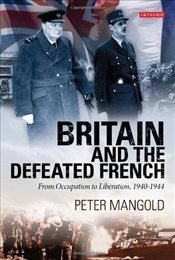 Britain and the Defeated French: From Occupation to Liberation, 1940-1944 - Mangold, Peter
