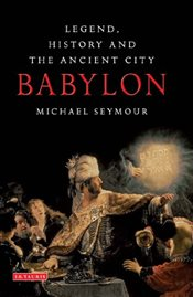 Babylon : The History of a Legend and Its Afterlives - Seymour, Michael