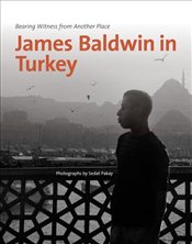 James Baldwin in Turkey : Bearing Witness from Another Place - PAKAY, SEDAT
