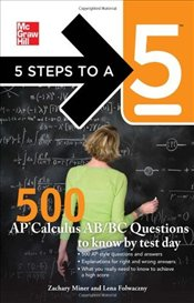 5 Steps to a 5 : 500 AP Calculus AB/BC Questions to Know by Test Day - Asher, Randy J.