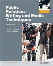 Public Relations 7e PIE : Writing and Media Techniques - Wilcox, Dennis L.