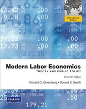 Modern Labor Economics 11e PIE  : Theory and Public Policy - Ehrenberg, Ronald G.