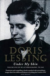 Under My Skin : Autobiography 1, to 1949 - Lessing, Doris