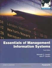 Essentials of Management Information Systems 10e : Global Edition - Laudon, Kenneth C.