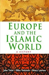 Europe and the Islamic World : A History - Tolan, John