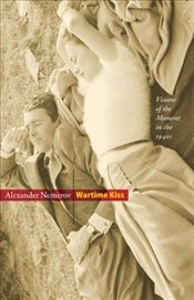 Wartime Kiss : Visions of the Moment in the 1940s - Nemerov, Howard