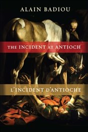 Incident at Antioch / LIncident DAntioche : A Tragedy in Three Acts / Tragedie En Trois Actes - Badiou, Alain