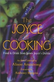 Joyce of Cooking: Food and Drink from James Joyces Dublin - An Irish Cookbook - Armstrong, Alison