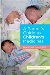 Parents Guide to Childrens Medicines - Bell, Edward A.