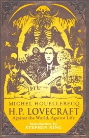 H.P. Lovecraft: Against the World, Against Life - Houellebecq, Michel