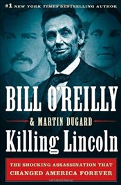 Killing Lincoln: The Shocking Assassination That Changed America -