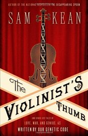 Violinists Thumb: And Other Lost Tales of Love, War, and Genius, as Written by Our Genetic Code - Kean, Sam