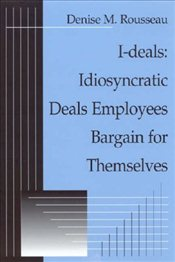 I-deals: Idiosyncratic Deals Employees Bargain for Themselves - Rousseau, Denise M.