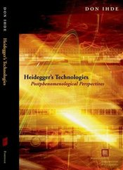 Heideggers Technologies: Postphenomenological Perspectives (Perspectives in Continental Philosophy) - Ihde, Don