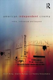 American Independent Cinema: indie, indiewood and beyond -