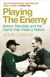 "Playing the Enemy (Filmed as ""Invictus"") : Nelson Mandela and the Game That Made the Nation - Carlin, John"