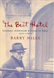Beat Hotel : Ginsberg, Burroughs and Corso in Paris, 1957-1963 - Miles, Barry