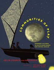 Communities of Play: Emergent Cultures in Multiplayer Games and Virtual Worlds - Pearce, Celia