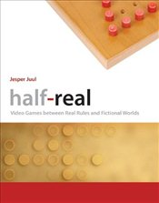 Half-Real: Video Games Between Real Rules and Fictional Worlds - Juul, Jesper