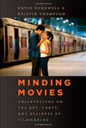 Minding Movies : Observations on the Art, Craft, and Business of Filmmaking - Bordwell, David