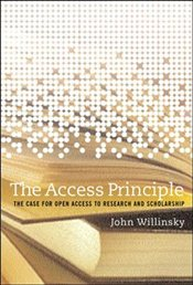 Access Principle : The Case for Open Access to Research and Scholarship - Willinsky, John