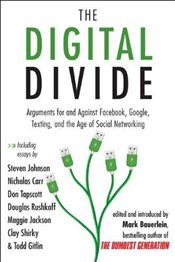 Digital Divide: Arguments For and Against Facebook, Google, Texting, and the Age of Social Network - Bauerlein, Mark