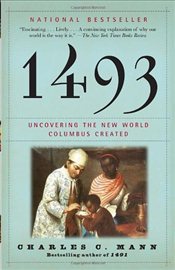 1493 : Uncovering the New World Columbus Created  - Mann, Charles C.