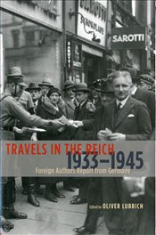 Travels in the Reich, 1933-1945 : Foreign Authors Report from Germany - Lubrich, Oliver
