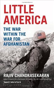 Little America : The War within the War for Afghanistan - Chandrasekaran, Rajiv