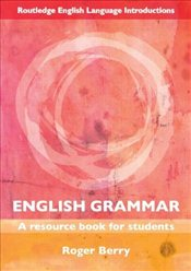 English Grammar: A Resource Book for Students - Berry, Roger