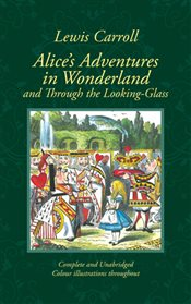 Alices Adventures in Wonderland and Through the Looking-Glass : Full Colour - Carroll, Lewis