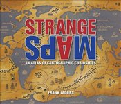 Strange Maps : An Atlas of Cartographic Curiosities - Jacobs, Frank
